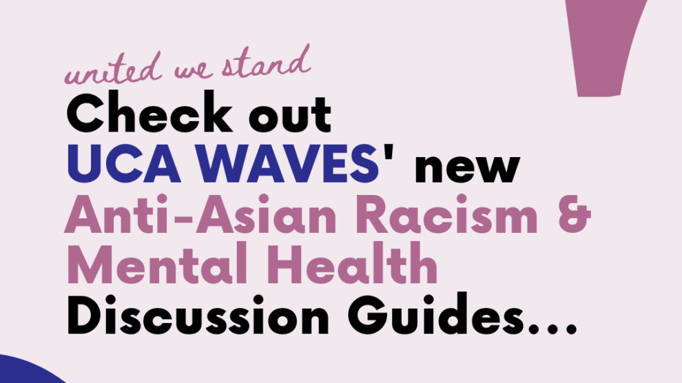UCA WAVES Anti-Asian Racism and Mental Health Discussion Guide – available now
